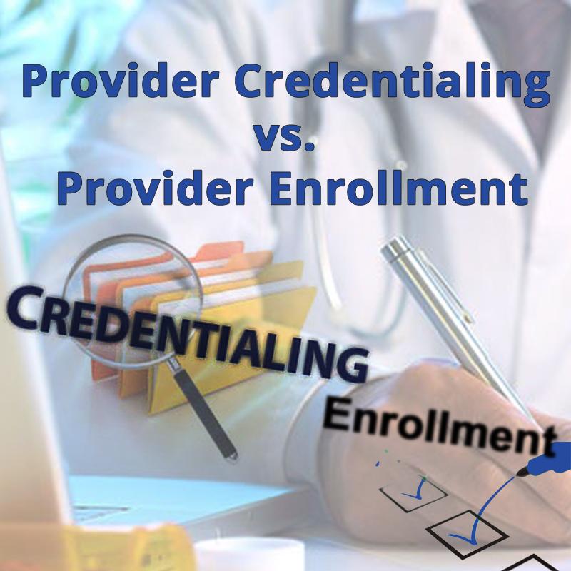 Provider Credentialing vs. Provider Enrollment