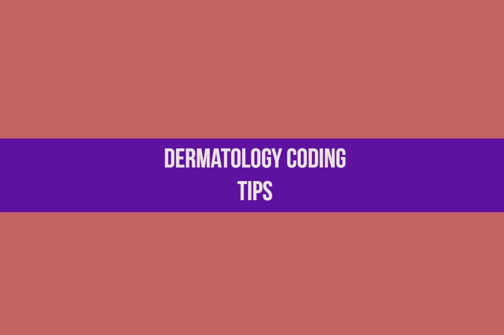 Dermatology Coding Tips_MedConverge Medical Billing 11-23-18