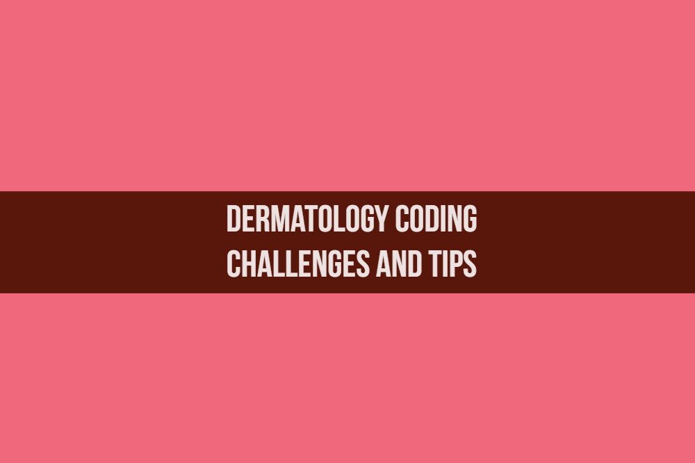 Dermatology Coding Tips_MedConverge Medical Billing and Coding 11-23-18
