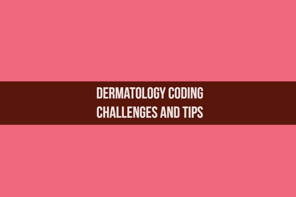 Dermatology Coding Tips_MedConverge Medical Billing and Coding 11-23-18